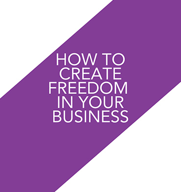 How to Create Freedom in Your Business
